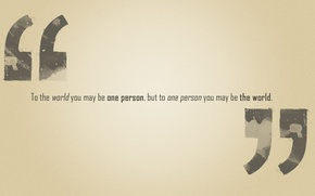 Обои фраза, but to one person you may be the world, to the world you may ...