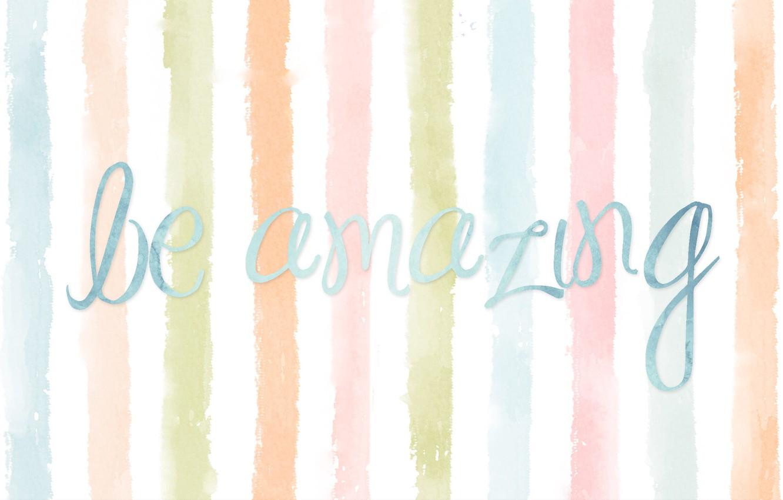 Фото обои полоски, буквы, надпись, цвет, ярко, разноцветные, фраза, невероятный, be amazing
