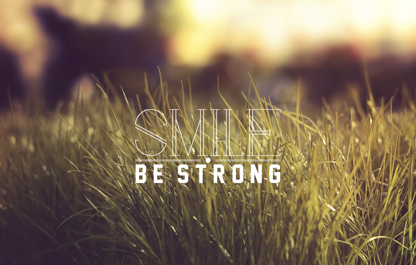 Фото обои трава, слова, Smile, Be Strong